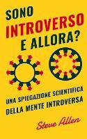 Sono introverso, e allora? Una spiegazione scientifica della mente introversa: Cosa ci motiva geneticamente, fisicamente e dal punto di vista comportamentale. Come avere successo in mondo estroversi (Paperback)