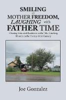 Smiling at Mother Freedom, Laughing with Father Time: Chasing Kites and Rainbows in the '50S, Catching Dreams in the Twenty-First Century (Paperback)