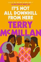 It's Not All Downhill from Here: A Novel (Hardback)