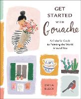 Get Started with Gouache: A Colorful Guide to Painting the World Around You (Paperback)