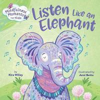 Mindfulness Moments for Kids: Listen Like an Elephant - Mindfulness Moments For Kids (Board book)