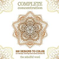 Complete Concentration: 250 Designs to Colour! a Big Book of Mandalas, Flowers and Ornamental Designs That Will Keep You Colouring (and Relaxing) a Long Time [150 Pages - 8.5 X 8.5 Inches] (Paperback)