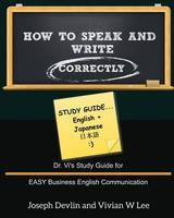 How to Speak and Write Correctly: Study Guide (English + Japanese) (Paperback)