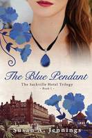 The Blue Pendant: Book I of The Sackville Hotel Trilogy, A historical novel and love story (Paperback)