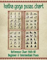 Hatha Yoga Poses Chart: 60 Common Yoga Poses and Their Names - A Reference Guide to Yoga Asanas (Postures) 8.5 X 11 Full-Color 4-Panel Pamphlet (Paperback)