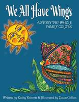 We All Have Wings: A Story the Whole Family Colors - Family Coloring Storybooks 2 (Paperback)