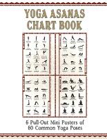 """Yoga Asanas Chart Book (Mini Posters): Lllustrated Chart of 60 Common Yoga Postures (Positions) - Yoga Pose Names in Sanskrit and English - Great for Hatha Yoga Beginners to Advanced (Paperback Book Format with 6 Small 11x17"""" Pull-Out Posters Within) - Wh (Paperback)"""