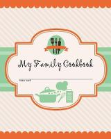 My Family Cookbook: 100 Recipe Pages - Write Your Own Family Recipe Book Using This Blank Recipe Journal (Includes Conversion Tables, Quotes and Table of Recipes) [8 x 10 Inches] (Paperback)
