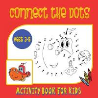 Connect the Dots Activity Book for Kids Ages 3 to 5: Trace Then Color! a Combination Dot to Dot Activity Book and Coloring Book for Preschoolers and Kindergarten Age Children (Paperback)
