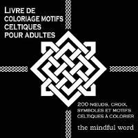 Livre de Coloriage Motifs Celtiques Pour Adultes: 200 Noeuds, Croix, Symboles Et Motifs Celtiques   Colorier - Therapie Art Series de Livres de Coloriage 3 (Paperback)