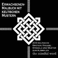 Erwachsenen-Malbuch mit keltischen Mustern: 200 keltische Knoten, Kreuze, Symbole und Muster zum Ausmalen - Kunsttherapie Malbuch Serie 3 (Paperback)