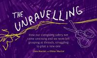The Unravelling: How our caregiving safety net came unstrung and we were left grasping at threads, struggling to plait a new one (Paperback)