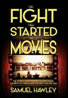 The Fight That Started the Movies: The World Heavyweight Championship, the Birth of Cinema and the First Feature Film (Hardback)