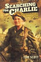 Searching For Charlie: In Pursuit of the Real Charles Upham VC & Bar (Hardback)