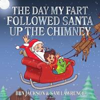 The Day My Fart Followed Santa Up The Chimney (Paperback)