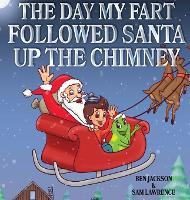 The Day My Fart Followed Santa Up The Chimney - My Little Fart 3 (Hardback)