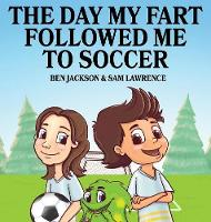The Day My Fart Followed Me To Soccer - My Little Fart 4 (Hardback)