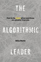 The Algorithmic Leader: How to Be Smart When Machines Are Smarter Than You (Hardback)