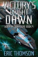 Victory's Bright Dawn - Siobhan Dunmoore 4 (Paperback)