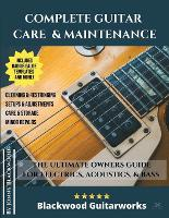 Complete Guitar Care & Maintenance: The Ultimate Owners Guide (Paperback)