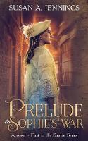 Prelude to Sophie's War: A Novel - First in the Sophie Series - Sophie 1 (Paperback)