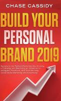 Build your Personal Brand 2019: Secrets to the Perfect Brand Identity, Growing a Following, and Becoming an Influencer on Instagram, Facebook, and Youtube using Social Media Marketing and Advertising (Hardback)