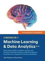 Data Science for Business 2019 (2 BOOKS IN 1): Master Data Analytics & Machine Learning with Optimized Marketing Strategies (Artificial Intelligence, Neural Networks, Algorithms & Predictive Modelling (Hardback)