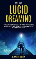 Self Help: Lucid Dreaming: Spirituality Guide for Better Sleep and Manifest Big Dreams Using Astral Projection Magic and Creative Visualization Techniques And Mindfulness Meditation (Paperback)