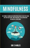 Mindfulness: The Power Of Mindfulness Meditation Codes For Better Focus And Positive Energy And Crush Pain, PTSD, Depression And Mental Illness Now (Paperback)