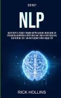 Self Help: NLP: Learn How to Analyze People and Persuasion Techniques for Influencing and Build a Better Focused Brain With Self-discipline, Goal Setting and Live the Purpose Driven Happy Life (Paperback)