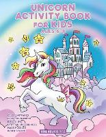 Unicorn Activity Book for Kids Ages 6-8: Unicorn Coloring Book, Dot to Dot, Maze Book, Kid Games, and Kids Activities - Fun Activities for Kids 3 (Paperback)