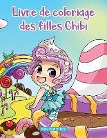 Livre de coloriage des filles Chibi: Anime a colorier pour les enfants de 6 a 8 ans, 9 a 12 ans - Livres de Coloriage Pour Enfants 10 (Paperback)