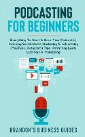 Podcasting For Beginners: Everything To Start& Grow Your Podcast(s) Including Social Media Marketing & Advertising (YouTube, Instagram) Tips, Attracting Loyal Listeners& Monetizing (Paperback)