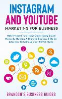 Instagram And YouTube Marketing For Business: Make Money From Home Online Using Social Media By Building A Brand& Business& Be An Influencer Including A Viral TikTok Guide (Paperback)