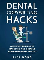 Dental Copywriting Hacks: A Complete Blueprint To Marketing And Growing Your Online Dental Practice - Dental Marketing for Dentists 2 (Hardback)