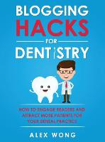 Blogging Hacks For Dentistry: How To Engage Readers And Attract More Patients For Your Dental Practice (Hardback)