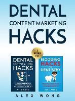 Dental Content Marketing Hacks: 2 Books In 1 - Dental Copywriting Hacks & Blogging Hacks For Dentistry (Hardback)