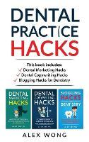 Dental Practice Hacks: 3 Book Set: Includes Dental Marketing Hacks, Dental Copywriting Hacks & Blogging Hacks for Dentistry (Hardback)