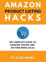 Amazon Product Listing Hacks: The Complete Guide To Ranking Higher And Getting More Sales - Amazon Marketing Book 3 (Hardback)