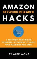 Amazon Keyword Research Hacks: A Blueprint For Finding Profitable Keywords To Boost Your Rankings And Sales (Hardback)