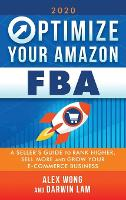 Optimize Your Amazon FBA: A Seller's Guide to Rank Higher, Sell More, and Grow Your ECommerce Business (Hardback)
