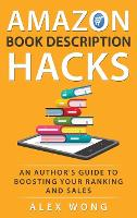 Amazon Book Description Hacks: An Author's Guide To Boosting Your Ranking And Sales (Hardback)
