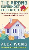 The Airbnb's Super Host's Checklist: A Blueprint for Turning your Vacation Rental into a Profitable Airbnb Business - Airbnb Superhost Blueprint 2 (Hardback)
