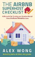 The Airbnb's Super Host's Checklist: A Blueprint for Turning your Vacation Rental into a Profitable Airbnb Business (Paperback)