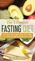 The Ultimate Fasting Diet: Simple Intermittent Fasting Strategies to Boost Weight Loss, Control Hunger, Fight Disease, and Slow Down Aging (Hardback)