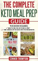 The Complete Keto Meal Prep Guide: Includes Mastering the Keto Meal Prep & The Science of the Keto Diet for Beginners (Hardback)