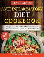 The 30-Minute Anti Inflammatory Diet Cookbook: Ready-To-Go Recipes to Reduce Inflammation, Heal Your Immune System and Restore Health (Hardback)