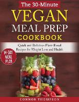 The 30-Minute Vegan Meal Prep Cookbook: Quick and Delicious Plant-Based Recipes for Weight Loss and Health (Hardback)