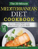 The 20-Minute Mediterranean Diet Cookbook: Quick and Delicious Mediterranean Recipes for Weight Loss and Health (Hardback)