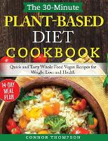 The 30-Minute Plant Based Diet Cookbook: Quick and Tasty Whole Food Vegan Recipes for Weight Loss and Health (Hardback)